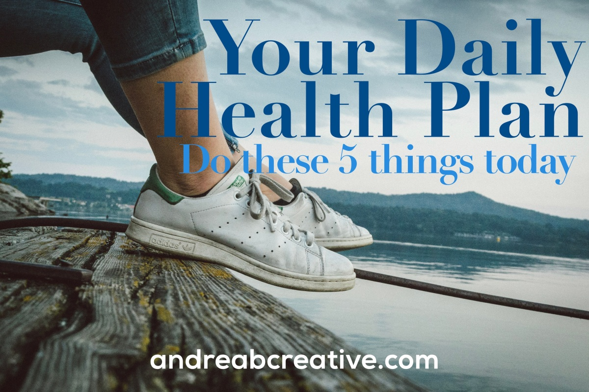 Your Daily Health Plan - Do These 5 Simple Things To Improve Your Health Today